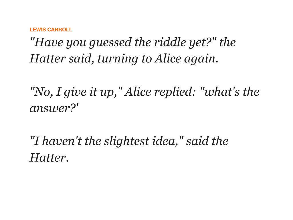 """LEWIS CARROLL """"Have you guessed the riddle yet?..."""