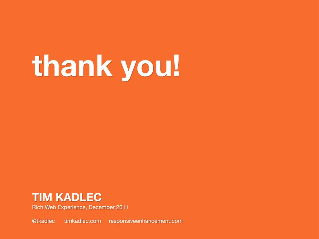 thank you! TIM KADLEC Rich Web Experience, Dece...