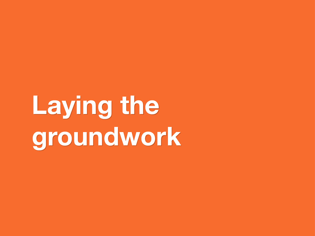 Laying the groundwork