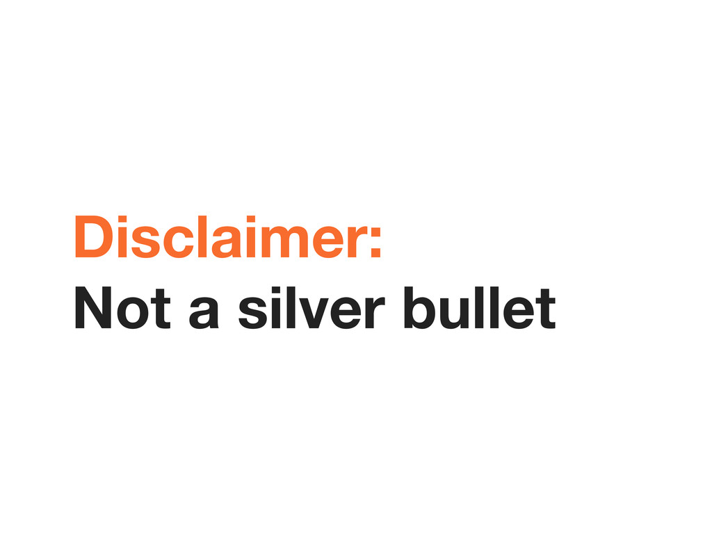 Disclaimer: Not a silver bullet