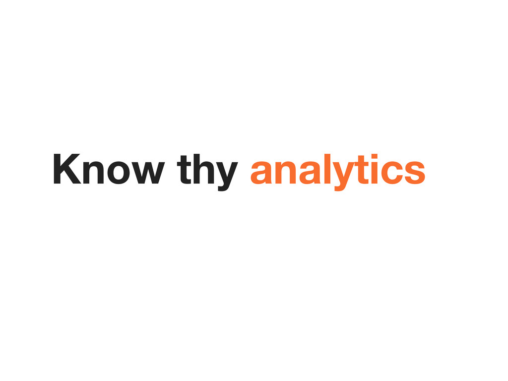 Know thy analytics