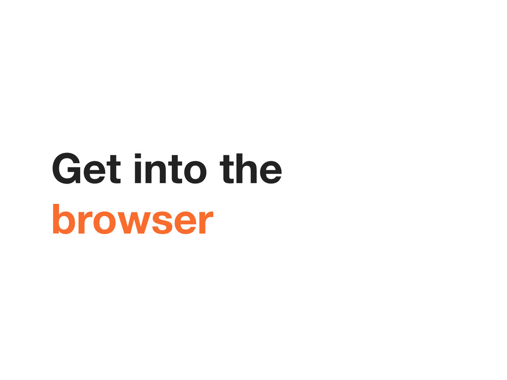 Get into the browser