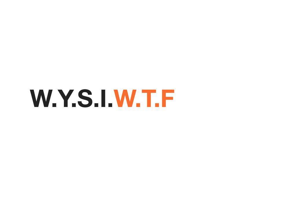 W.Y.S.I.W.T.F