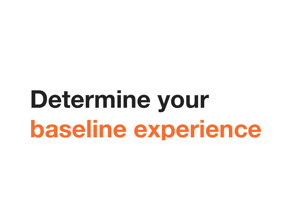 Determine your baseline experience