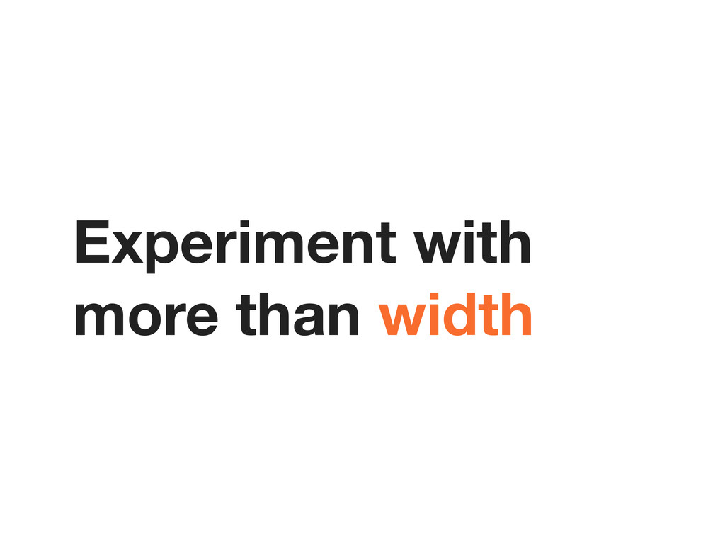 Experiment with more than width