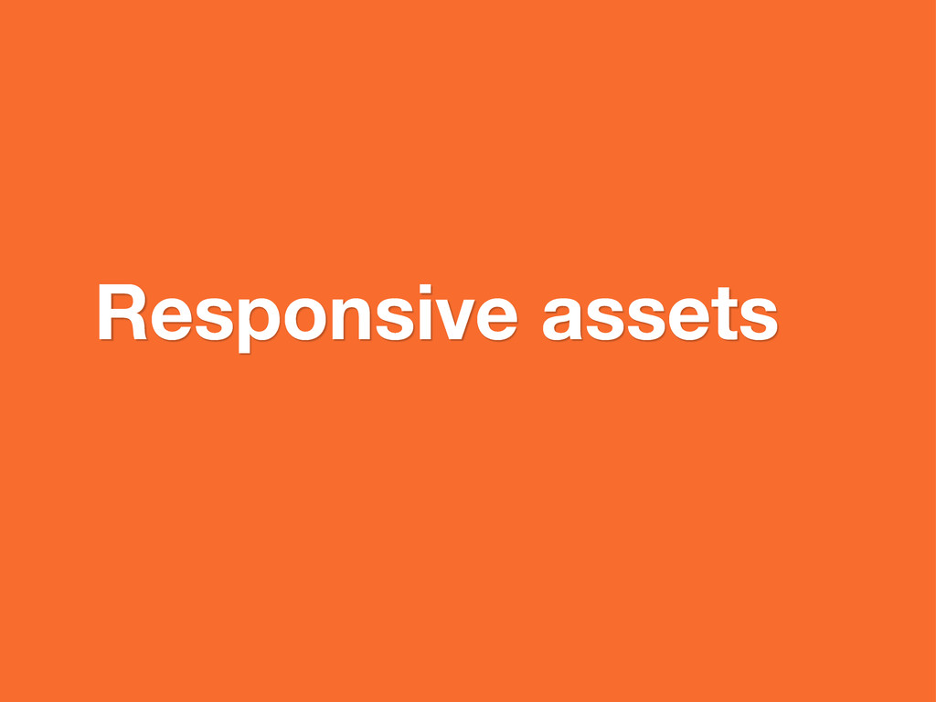 Responsive assets