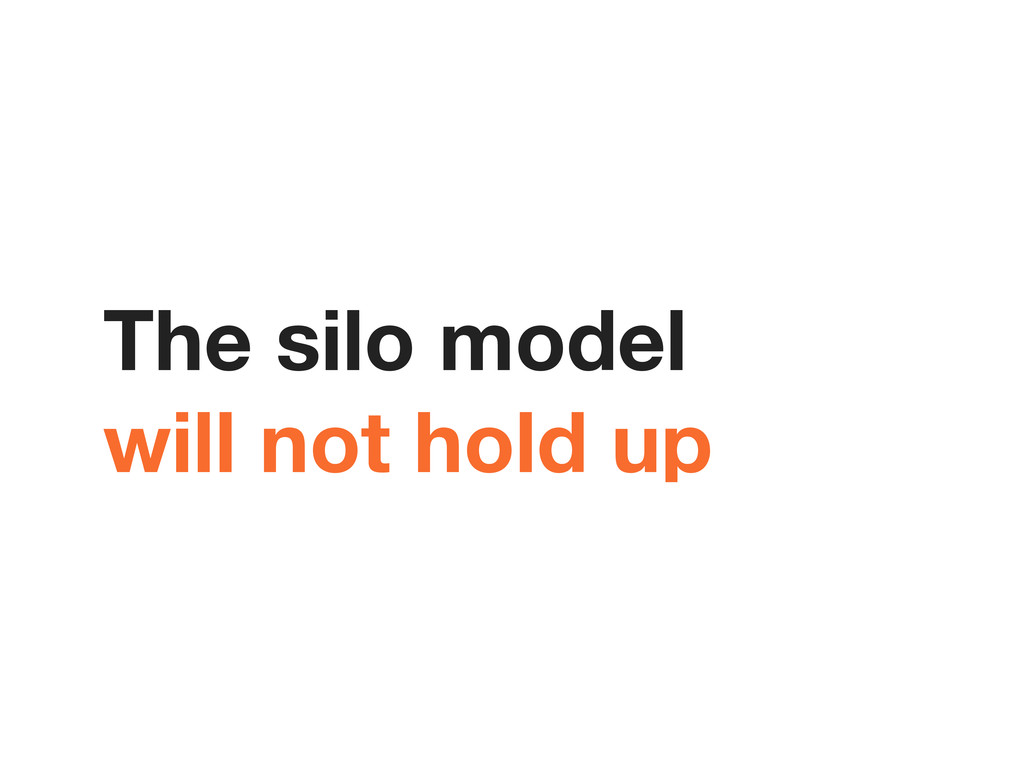 The silo model will not hold up