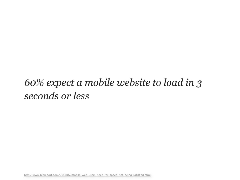 60% expect a mobile website to load in 3 second...
