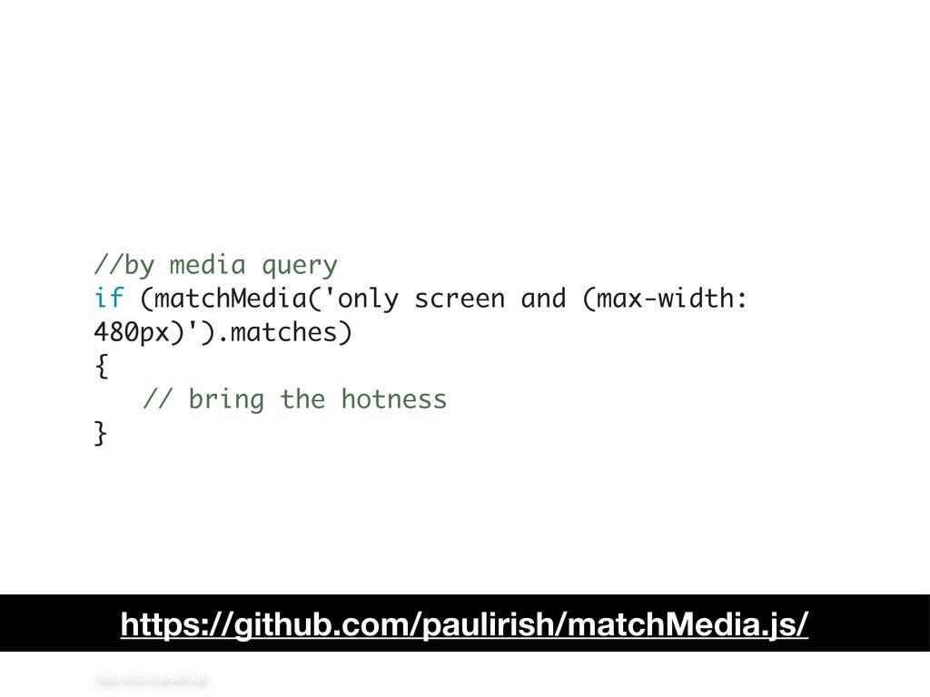 http://flic.kr/p/6e7uqr //by media query if (mat...
