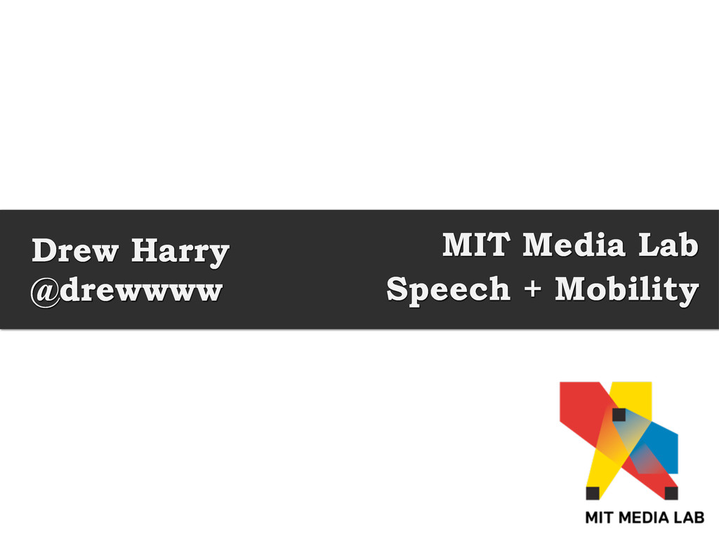 Drew Harry @drewwww MIT Media Lab Speech + Mobi...
