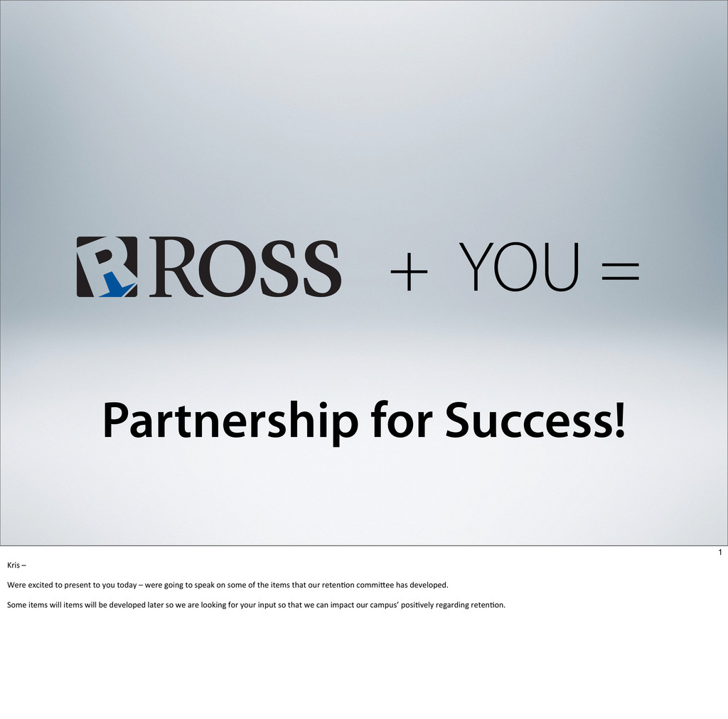 + YOU = Partnership for Success! 1 Kris	