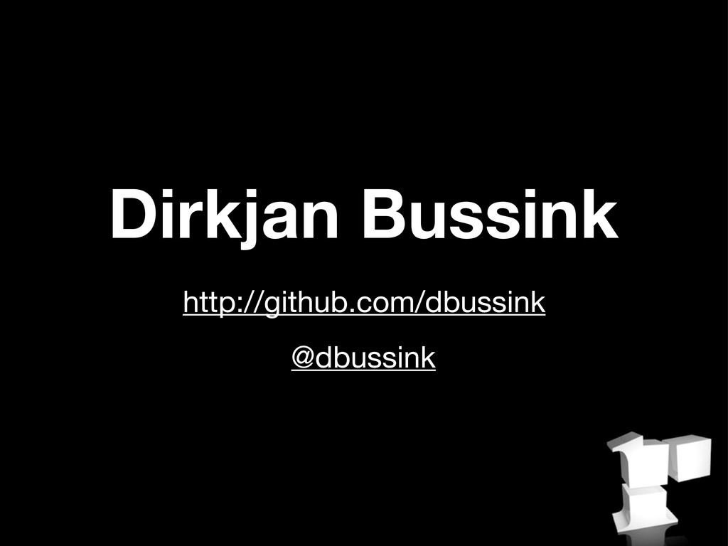 Dirkjan Bussink http://github.com/dbussink @dbu...
