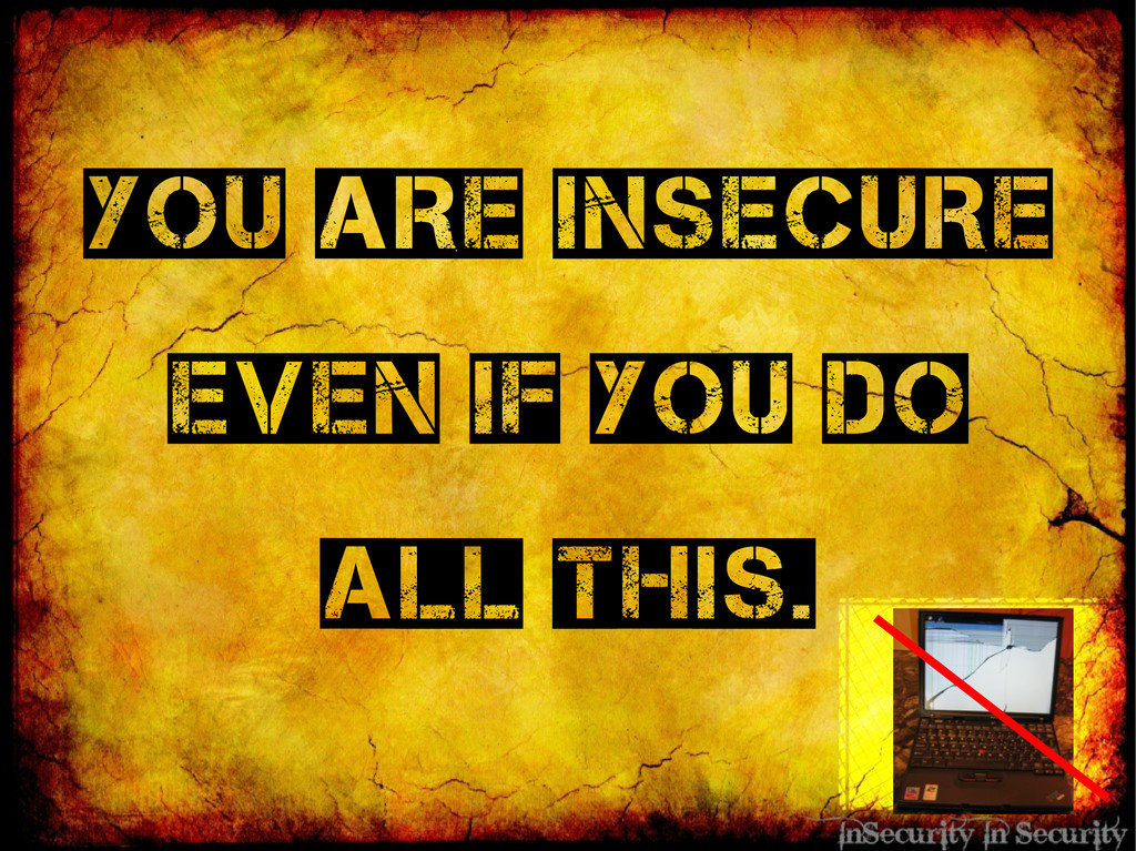 You are InSecure Even if you do all this.