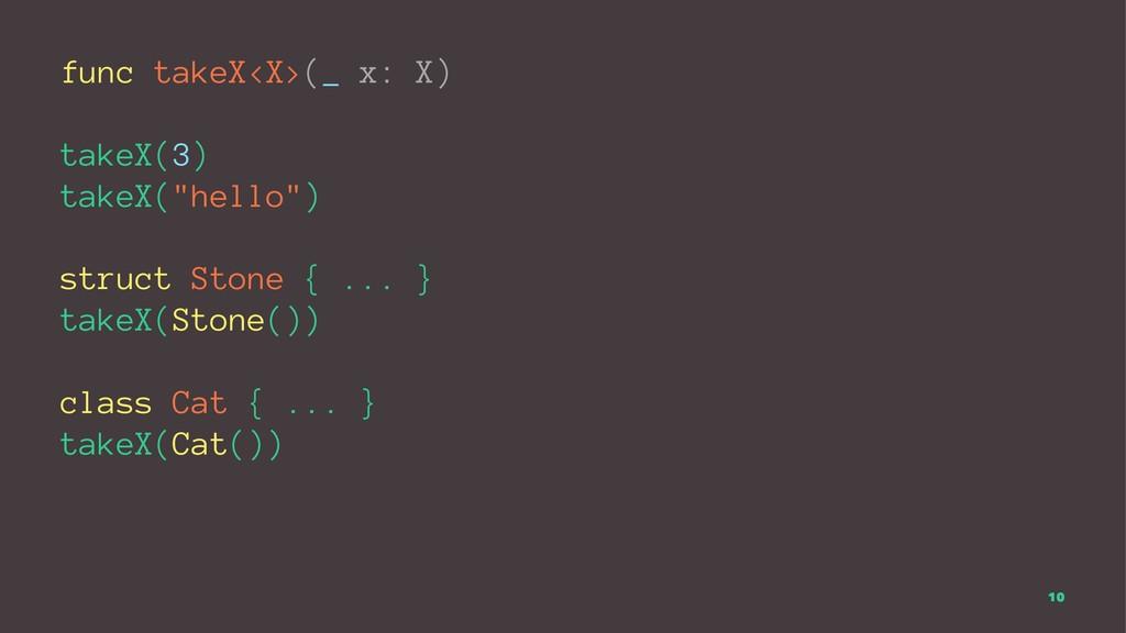 "func takeX<X>(_ x: X) takeX(3) takeX(""hello"") s..."