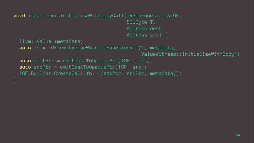 void irgen::emitInitializeWithCopyCall(IRGenFun...