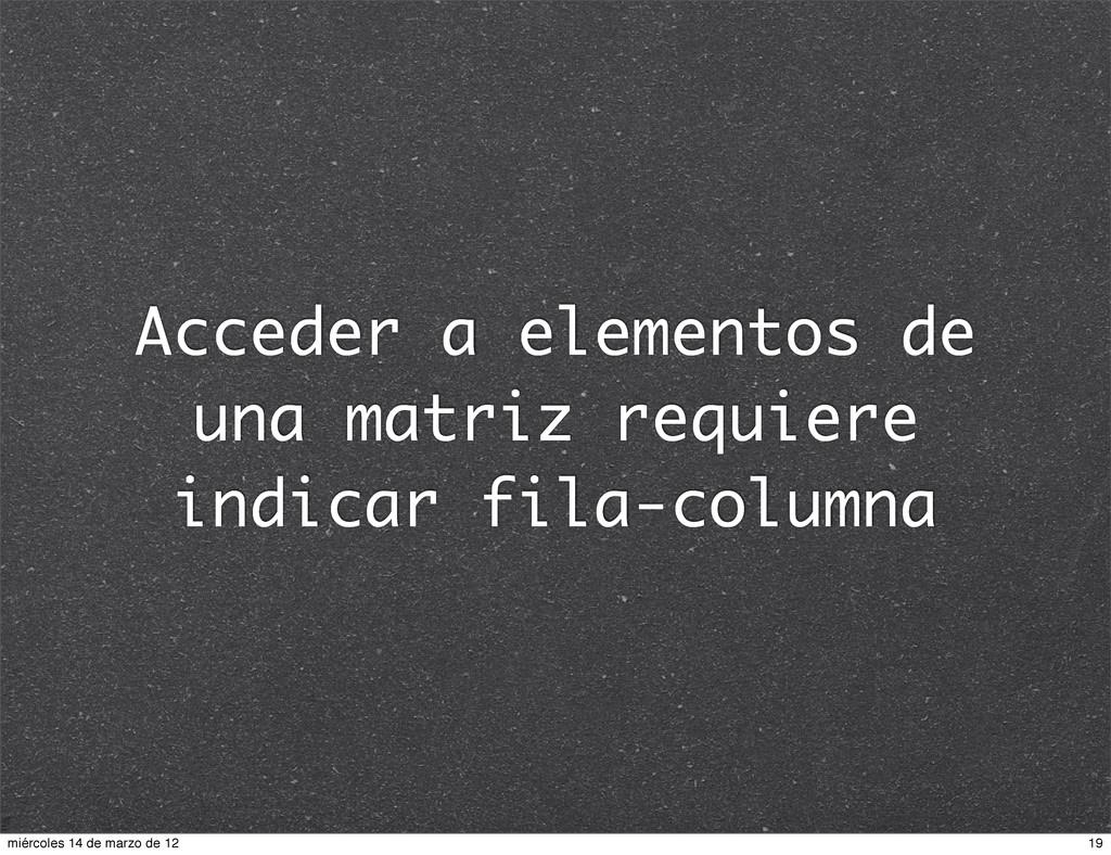 Acceder a elementos de una matriz requiere indi...