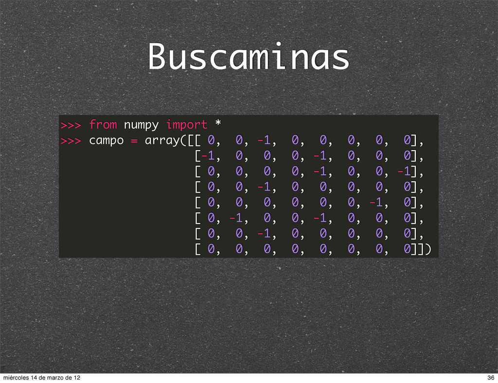 Buscaminas >>> from numpy import * >>> campo = ...