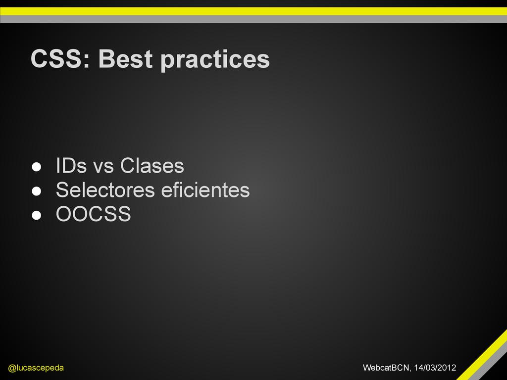 CSS: Best practices @lucascepeda WebcatBCN, 14/...
