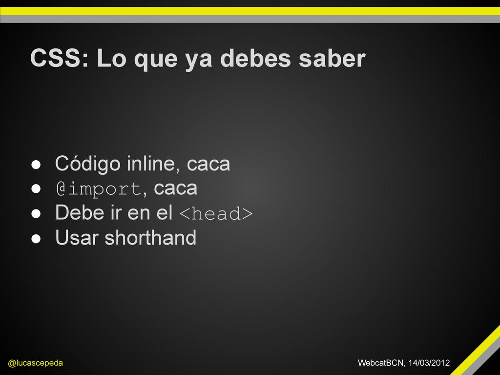CSS: Lo que ya debes saber @lucascepeda WebcatB...