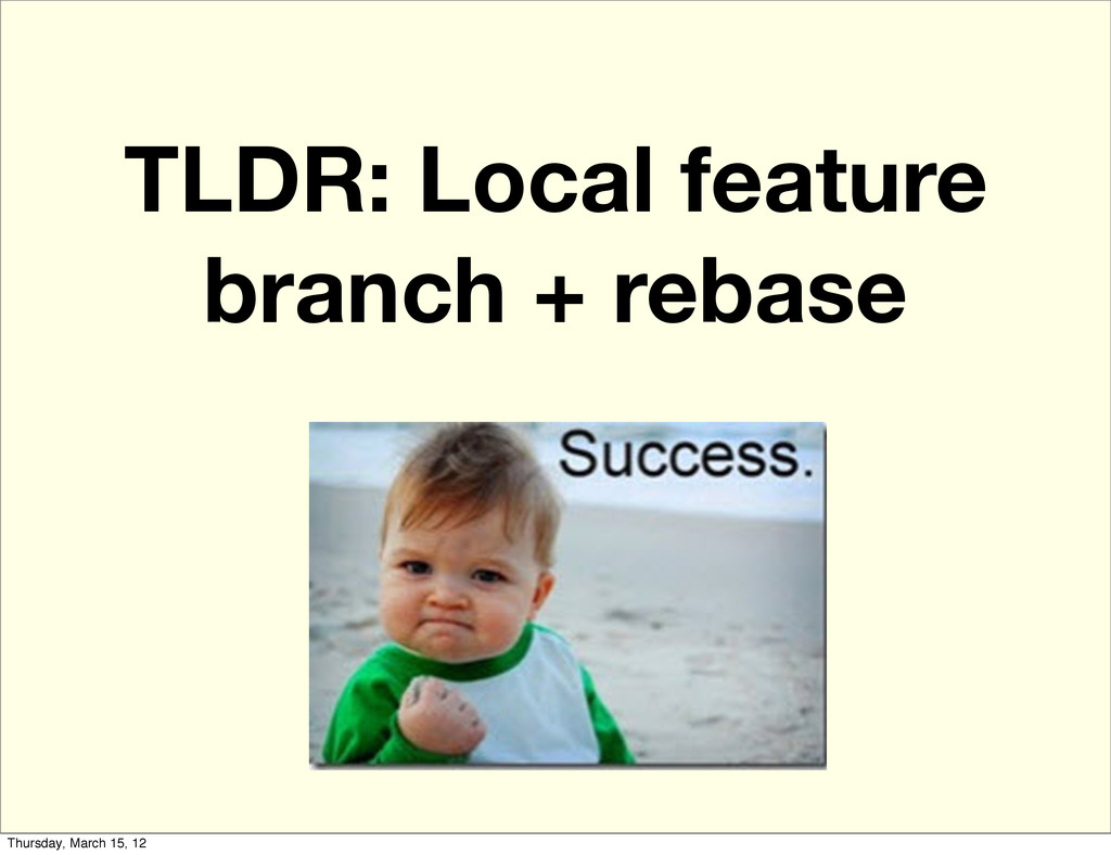 TLDR: Local feature branch + rebase Thursday, M...