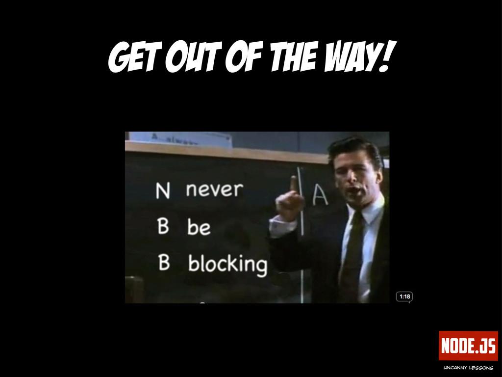 Node.js uncanny lessons get out of the way!