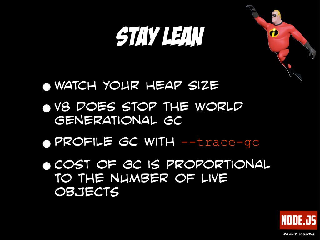 Node.js uncanny lessons stay lean •watch your h...