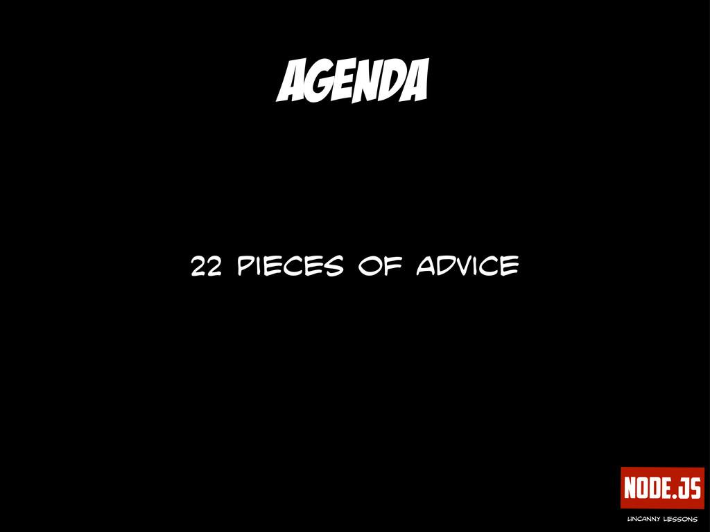 Node.js uncanny lessons Agenda 22 pieces of adv...