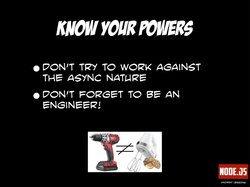 Node.js uncanny lessons know your powers •don't...