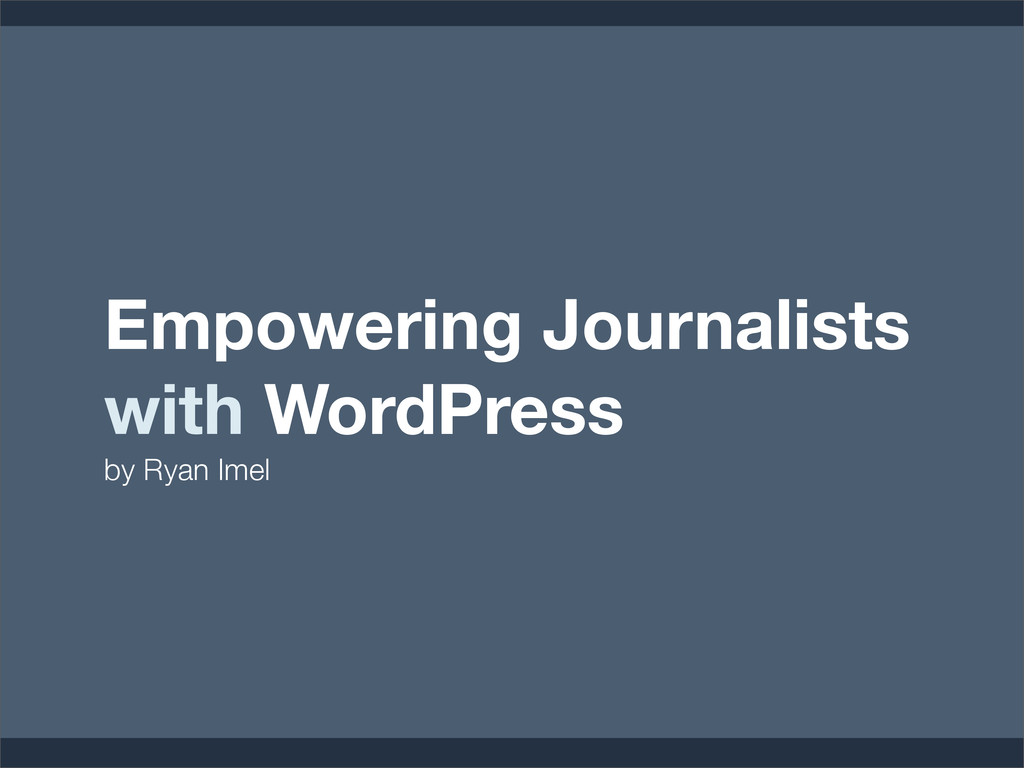 Empowering Journalists with WordPress by Ryan I...