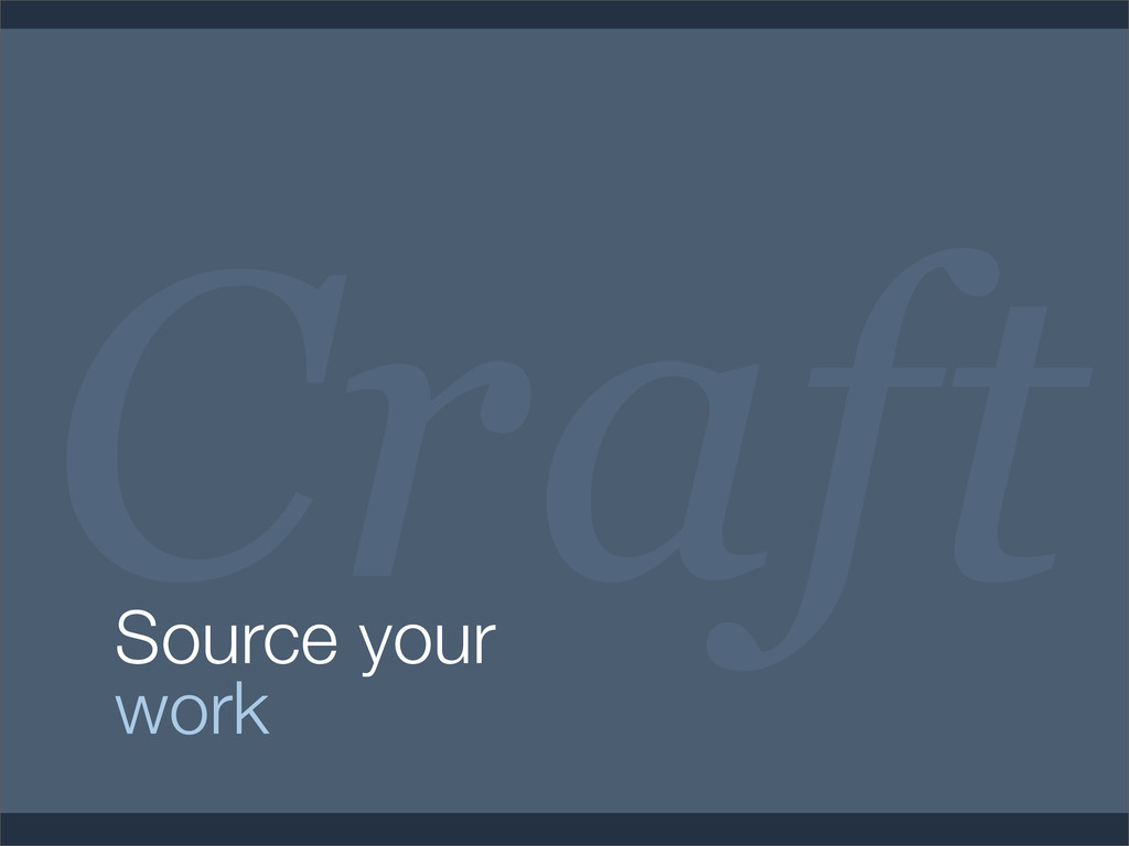 Craft Source your work