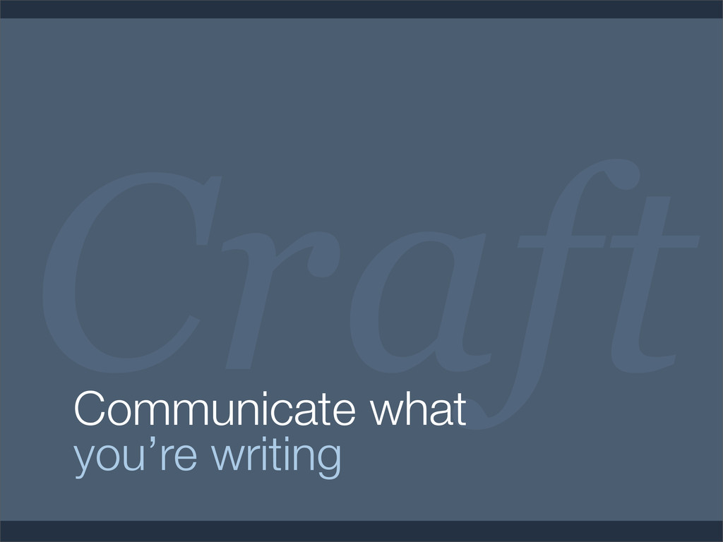 Craft Communicate what you're writing