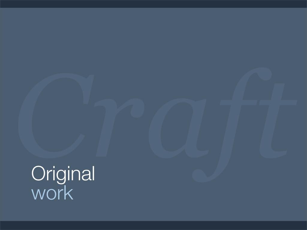 Craft Original work