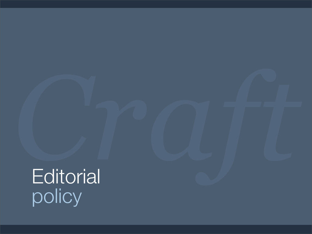 Craft Editorial policy