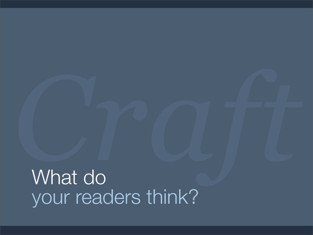 Craft What do your readers think?