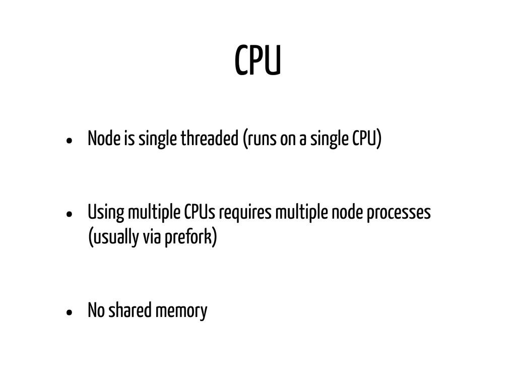 CPU • Node is single threaded (runs on a single...