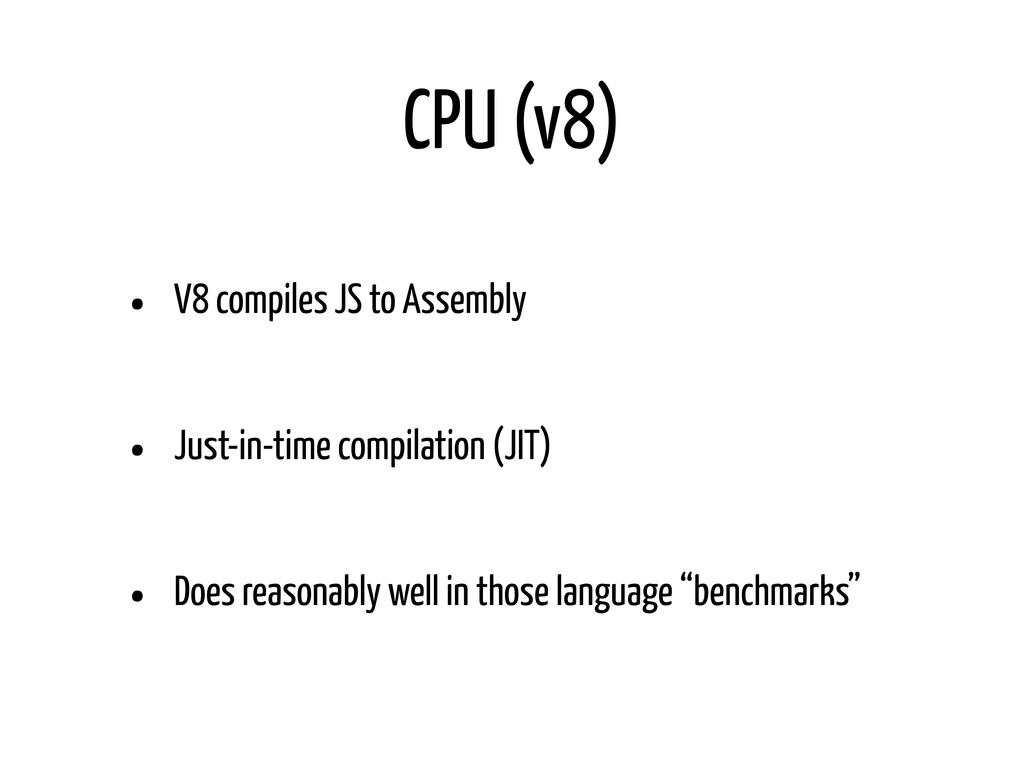 CPU (v8) • V8 compiles JS to Assembly • Just-in...