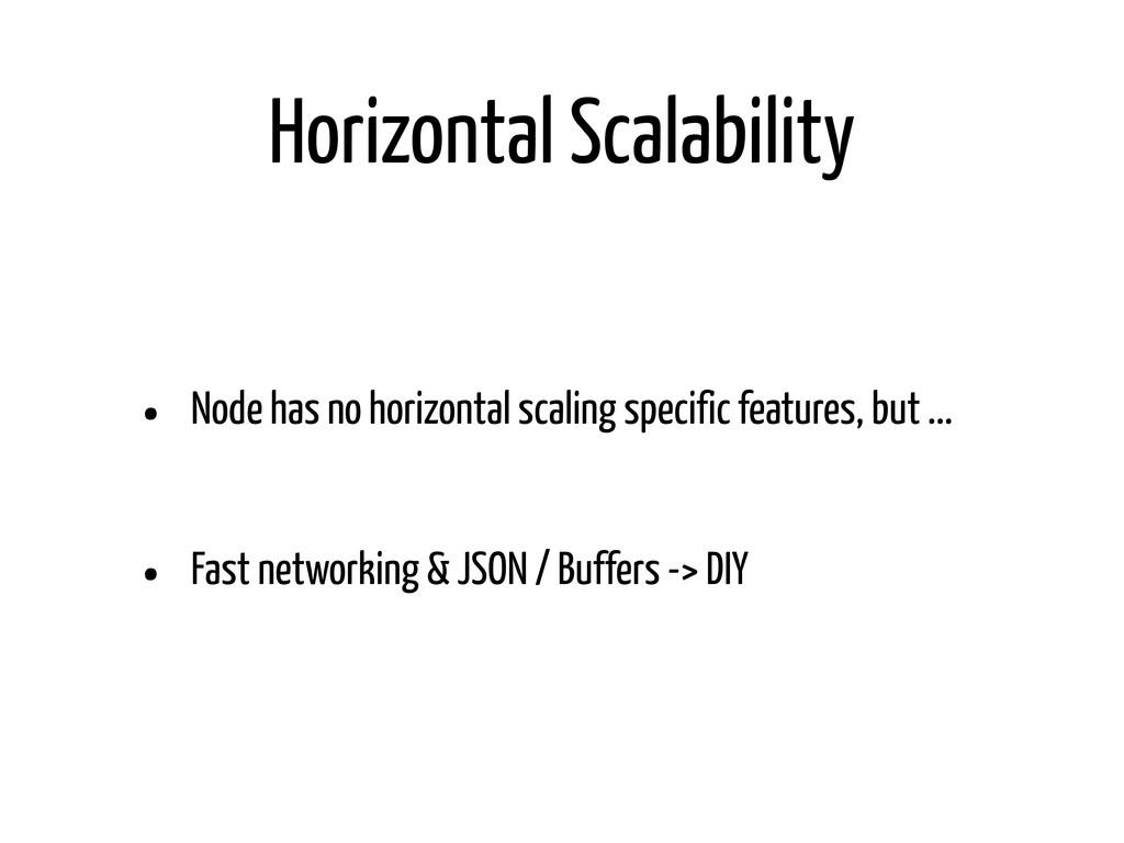 Horizontal Scalability • Node has no horizontal...
