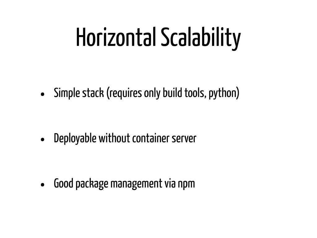 Horizontal Scalability • Simple stack (requires...