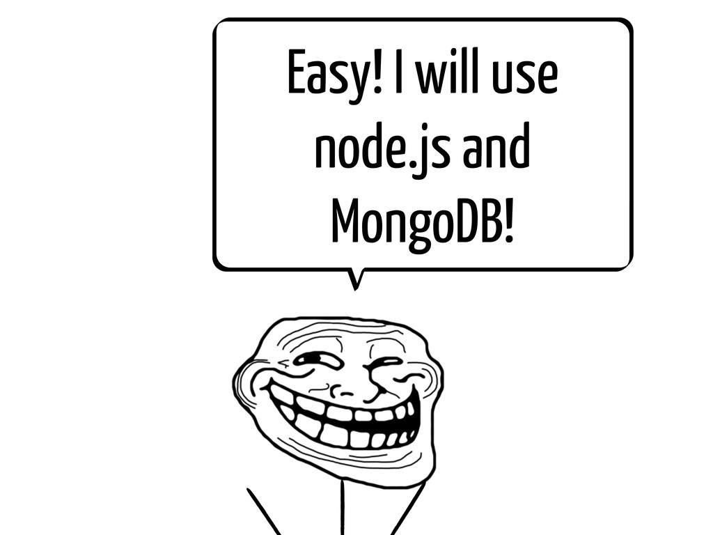 Easy! I will use node.js and MongoDB!