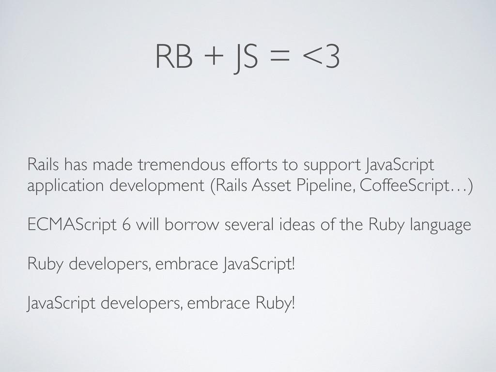 RB + JS = <3 Rails has made tremendous efforts ...