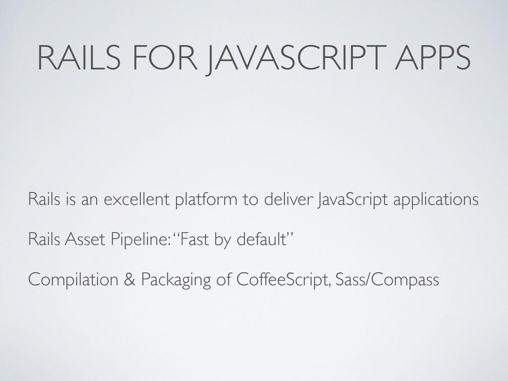 RAILS FOR JAVASCRIPT APPS Rails is an excellent...