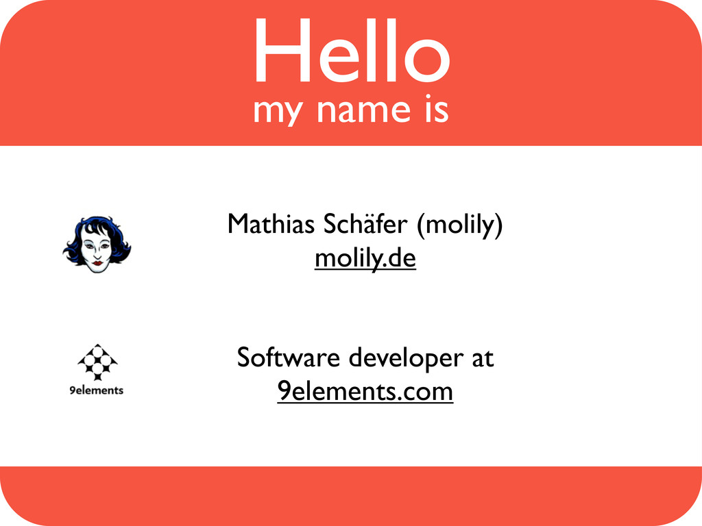 Hello my name is Mathias Schäfer (molily) molil...