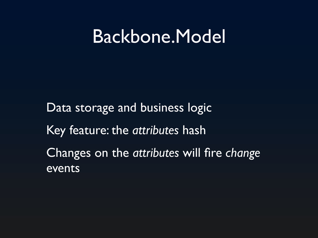 Backbone.Model Data storage and business logic ...