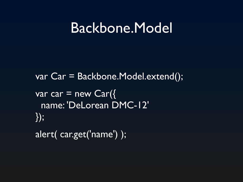Backbone.Model var Car = Backbone.Model.extend(...