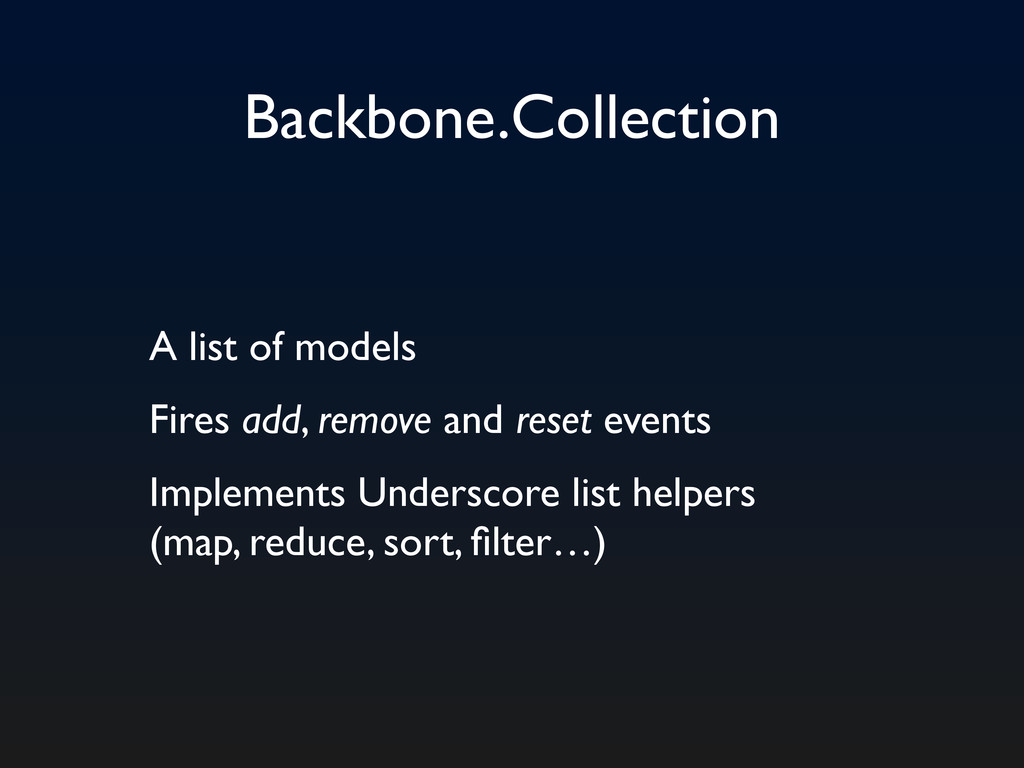 Backbone.Collection A list of models Fires add,...