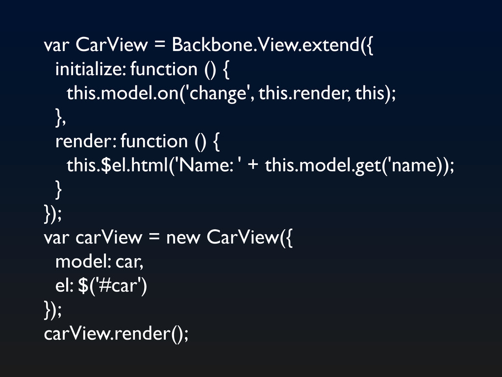 var CarView = Backbone.View.extend({ initialize...
