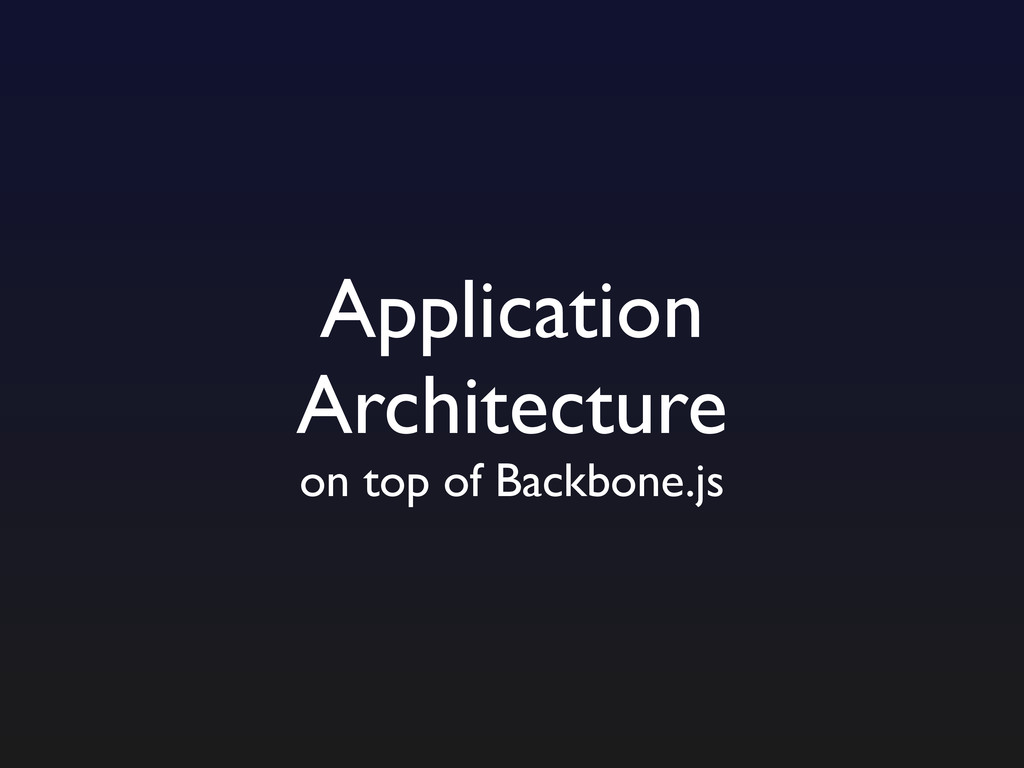 Application Architecture on top of Backbone.js