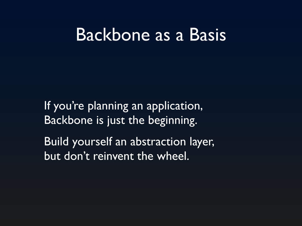 Backbone as a Basis If you're planning an appli...