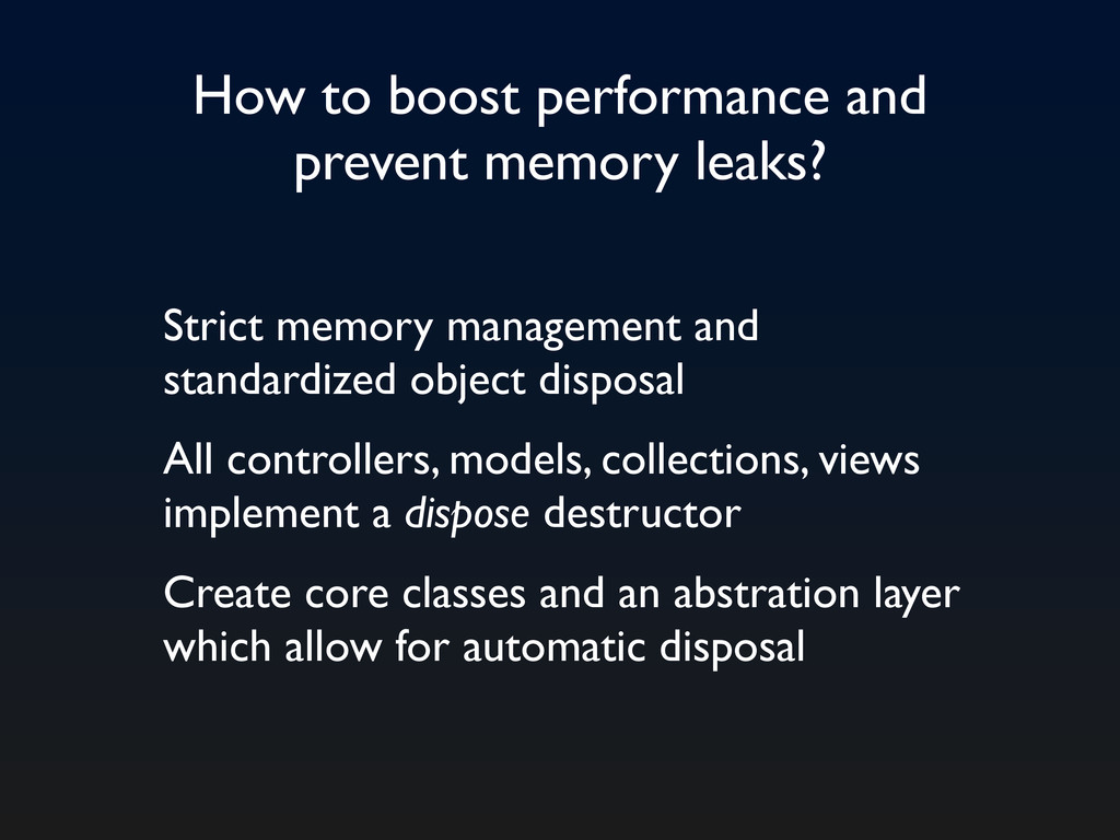 How to boost performance and prevent memory lea...