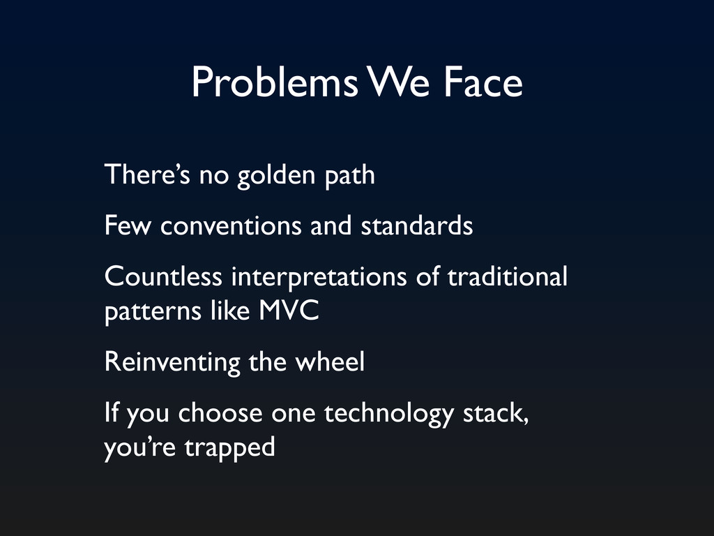 Problems We Face There's no golden path Few con...